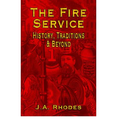 The Fire Service : History, Traditions & Beyond