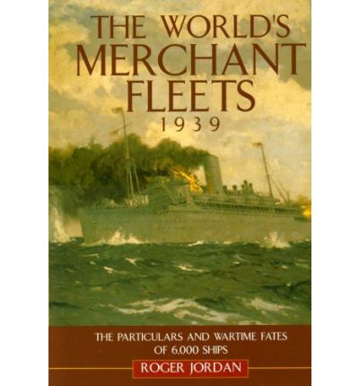 World's Merchant Fleets, 1939 : The Particulars and Wartime Fates of 6,000 Ships