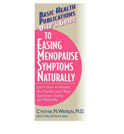 User's Guide to Easing Menopause Symptoms Naturally : Learn How to Prevent Hot Flashes and Other Symptoms Safely and Naturally