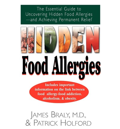 Hidden Food Allergies : The Essential Guide to Uncovering Hidden Food Allergies--And Achieving Permanent Relief