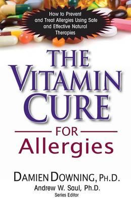 The Vitamin Cure for Allergies : How to Prevent and Treat Allergies Using Nutrition and Vitamin Supplementation