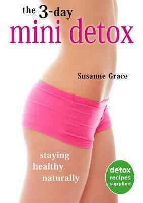 3-Day Mini Detox Diet : The Fast, Easy Way to Feel Fabulous and Lose Weight