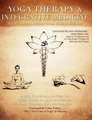 Yoga Therapy and Integrative Medicine : Where Ancient Science Meets Modern Medicine