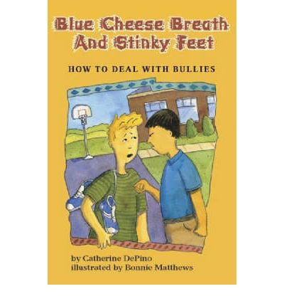 Blue Cheese Breath and Stinky Feet : How to Deal with Bullies