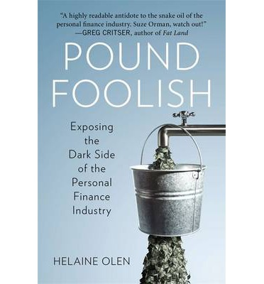 Pound Foolish : Exposing the Dark Side of the Personal Finance Industry