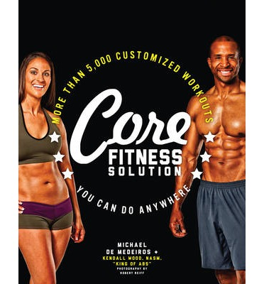 Core Fitness Solution : More Than 5,000 Customized Workouts You Can Do Anywhere