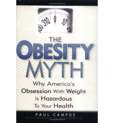 the obesity myth why americas obsession with weight is hazardous to your health essay Previously published as the obesity myth 3 fat politics: the feeding of the president feminist accused of unsightly weight gain anorexia nervosa and the spirit of capitalism the last american diet.
