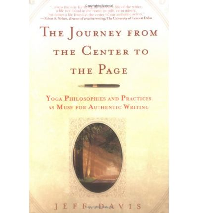 The Journey from the Center to the Page : Yoga Philosophies & Practices as Muse for Authentic Writing