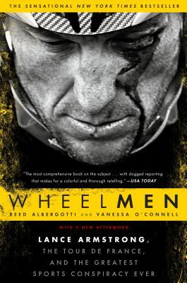 Wheelmen : Lance Armstrong, the Tour de France, and the Greatest Sports Conspiracy Ever
