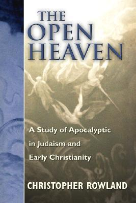 The Open Heaven : A Study of Apocalyptic in Judaism and Early Christianity