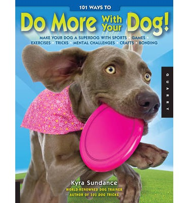 101 Ways to Do More with Your Dog