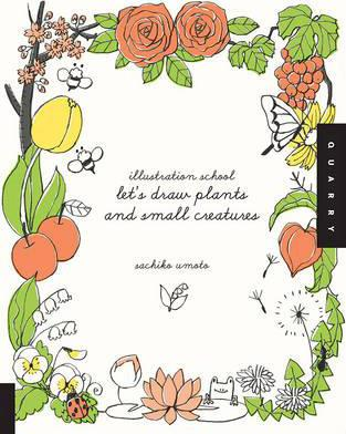 Illustration School: Let's Draw Plants and Small Creatures