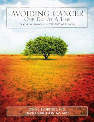 Avoiding Cancer One Day at a Time : Practical Advice for Preventing Cancer