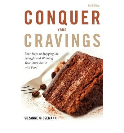 Conquer Your Cravings : Four Steps to Stopping the Struggle and Winning Your Inner Battle with Food