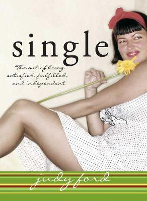 Single : The Art of Being Satisfied, Fulfilled and Independent