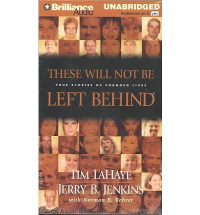 These Will Not Be Left Behind : True Stories of Changed Lives