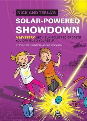 Nick and Tesla's Solar-Powered Showdown : A Mystery with Sun-Powered Gadgets You Can Build Yourself