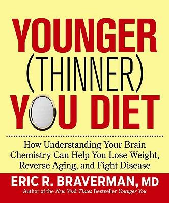 Younger (Thinner) You Diet : How Understanding Your Brain Chemistry Can Help You Lose Weight, Reverse Aging, and Fight Disease