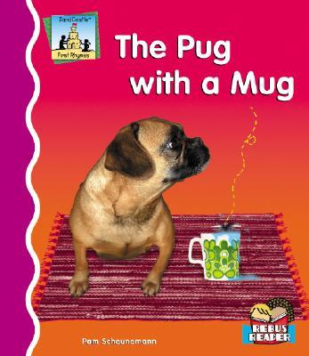 words that rhyme with pug the pug with a mug pam scheunemann 9781596795136 287