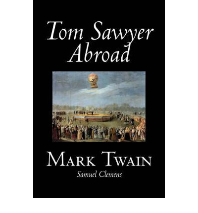 a review of tom sawyer abroad by mark twain Tom sawyer abroad is a novel by mark twain published in 1894 it features tom sawyer and huckleberry finn in a parody of jules verne-esque adventure stories.