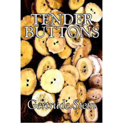 gertrude stein tender buttons essay Contextualists and dissidents: talking gertrude stein's the following remark about gertrude stein's tender buttons posted in essays and tagged.