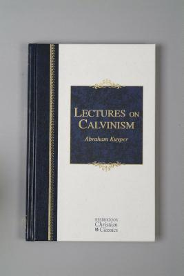 Free e books easy download Lectures on Calvinism : Six Lectures Delivered at Princeton University, 1898 Under the Auspices of the L. P. Stone Foundation 9781598564440 PDF PDB CHM by Abraham Kuyper
