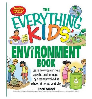 The Everything Kids' Environment Book : Learn How You Can Help the Environment--By Getting Involved at School, at Home, or at Play