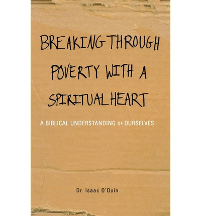 Breaking Through Poverty with a Spiritual Heart : A Biblical Understanding of Ourselves