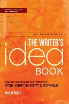 The Writer's Idea Book : How to Develop Great Ideas for Fiction, Nonfiction, Poetry, & Screenplays