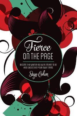 Fierce on the Page : Become the Writer You Were Meant to be and Succeed on Your Own Terms