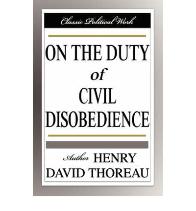 """duty of civil disobedience Civil disobedience, or resisting civil government as it was originally  """"it is not  a man's duty, as a matter of course, to devote himself to the."""