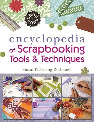 Encyclopedia of Scrapbooking Tools and Techniques