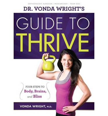 Dr. Vonda Wright's Guide to Thrive : 4 Steps to Body, Brains, and Bliss