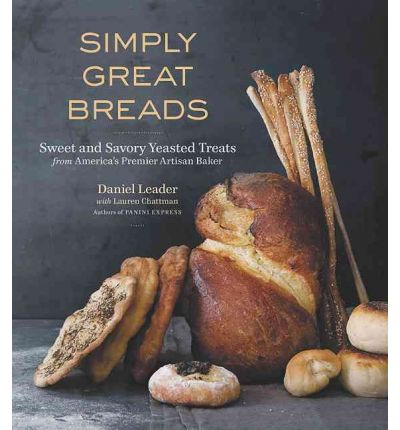Simply Great Breads : Sweet and Savory Yeasted Treats from America's Premier Artisan Baker