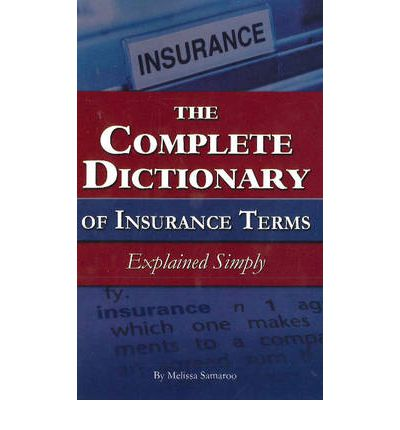 The Complete Dictionary of Insurance Terms: Explained