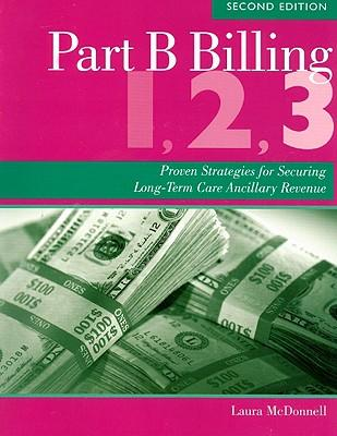 Part B Billing 1, 2, 3 : Proven Strategies for Securing Long-Term Care Ancillary Revenue