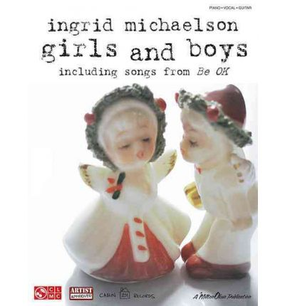 Ingrid Michaelson : Girls and Boys (including Songs from Be Ok)