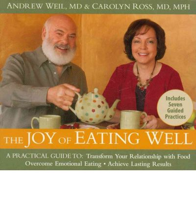 The Joy of Eating Well : A Practical Guide to Transform Your Relationship with Food, Overcome Emotional Eating, and Achieve Lasting Results