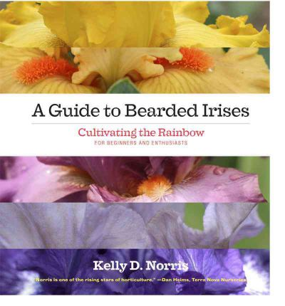 A Guide to Bearded Irises : Cultivating the Rainbow for Beginners and Enthusiasts