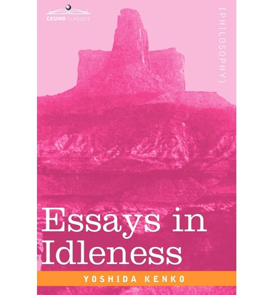 essay in idleness by kenko The pillow book by sei shonagon and essays in idleness by kenko yoshida both offer insights into the values of japanese culture during their respective periods the exploration of these texts will show us what changed in japanese culture from the heian to the kamakura period.