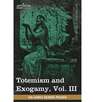 Totemism And Exogamy Vol Iii In Four Volumes Sir