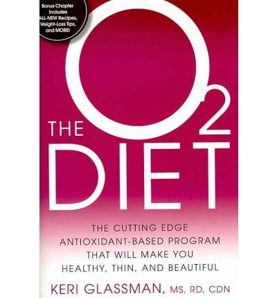 The O2 Diet : The Cutting Edge Antioxidant-Based Program That Will Make You Healthy, Thin, and Beautiful