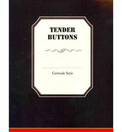 gertrude stein tender buttons essay To the editors: in his generally fine essay on gertrude stein [nyr, april 8], virgil thomson brings up a few points on which i wish to comment to get one thing out of the way, the title tender buttons, of course, refers to a woman's nipples.
