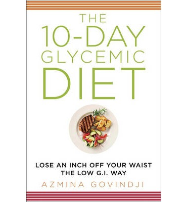 The 10-Day Glycemic Diet : Lose an Inch Off Your Waist the Low G.I. Way