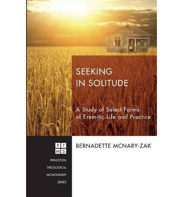 Seeking in Solitude : A Study of Select Forms of Eremitic Life and Practice