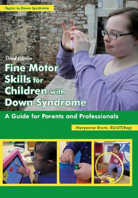 Fine Motor Skills for Children with Down Syndrome : A Guide for Parents & Professionals