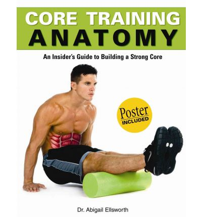 Core Training Anatomy : An Insider's Guide to Building a Strong Core