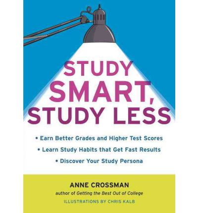 Study Smart, Study Less: Earn Better Grades and Higher Test Scores, Learn Study Habits That Get Fast Results, and Discover Your Study-persona