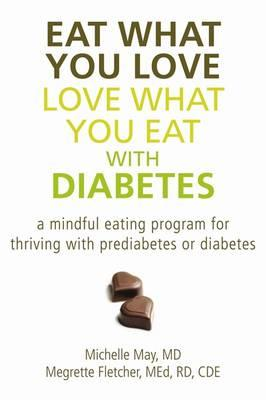 Eat What You Love, Love What You Eat with Diabetes : A Mindful Eating Program for a Balanced and Vibrant Life