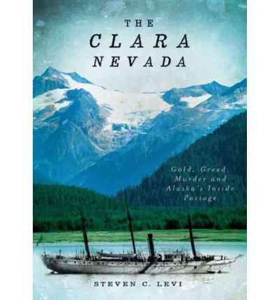 The Clara Nevada : Gold, Greed, Murder and Alaska's Inside Passage
